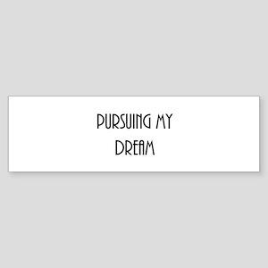 Pursuing My Dream Bumper Sticker