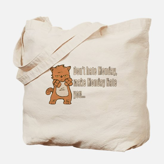 Don't hate Monday, make Monday hate you. Tote Bag