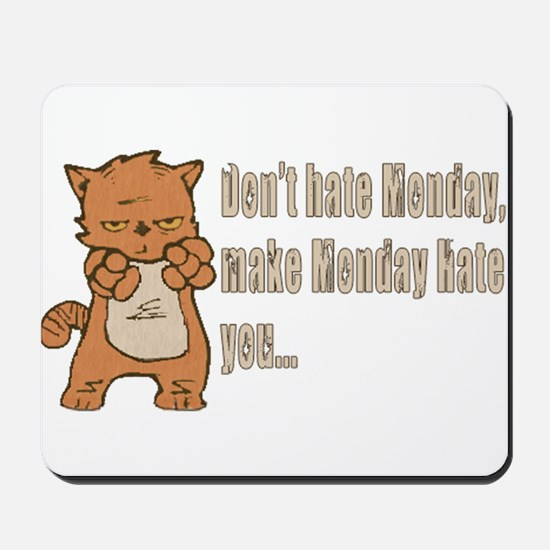 Don't hate Monday, make Monday hate you. Mousepad