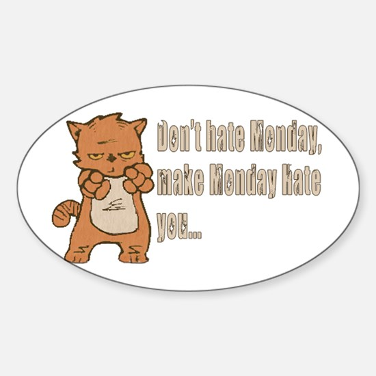 Don't hate Monday, make Monday hate you. Decal