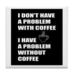 Coffee No Problem Tile Coaster