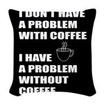 Coffee No Problem Woven Throw Pillow