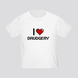 I love Drudgery T-Shirt