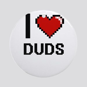 I love Duds Ornament (Round)