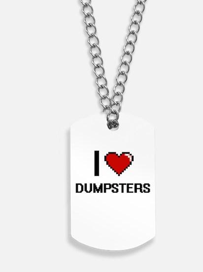 I love Dumpsters Dog Tags