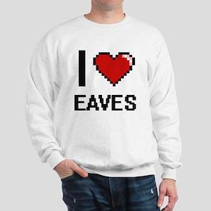 I love EAVES Sweatshirt