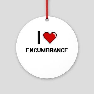 I love ENCUMBRANCE Ornament (Round)