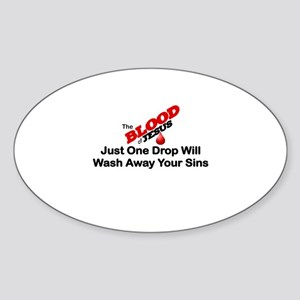 THE BLOOD OF JESUS, JUST ONE DROP W Sticker (Oval)