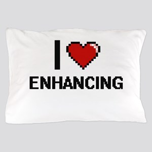 I love ENHANCING Pillow Case