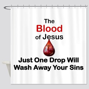 THE BLOOD OF JESUS, JUST ONE DROP W Shower Curtain