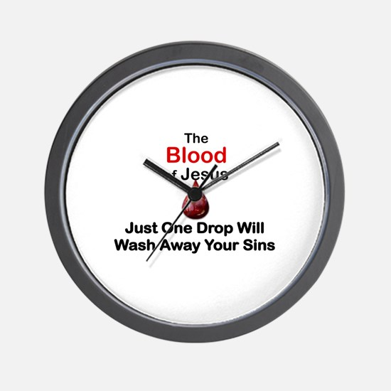 THE BLOOD OF JESUS, JUST ONE DROP WILL  Wall Clock