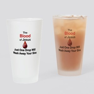 THE BLOOD OF JESUS, JUST ONE DROP W Drinking Glass
