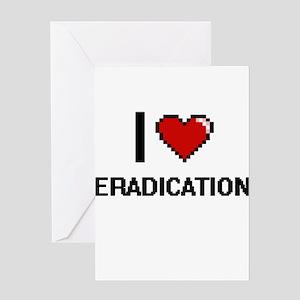 I love ERADICATION Greeting Cards