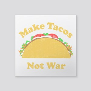 "Make Tacos Not War Square Sticker 3"" x 3"""