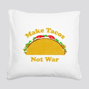Make Tacos Not War Square Canvas Pillow