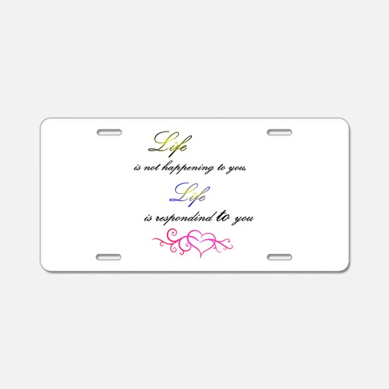 Life is responding to you Aluminum License Plate