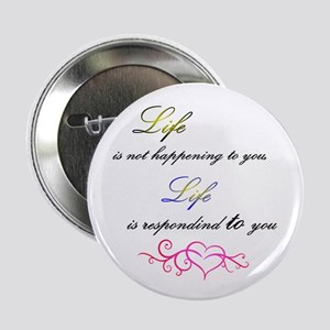 """Life Is Responding To You 2.25"""" Button (10 Pa"""