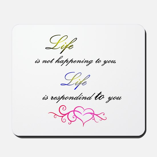 Life is responding to you Mousepad