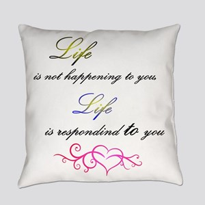 Life is responding to you Everyday Pillow