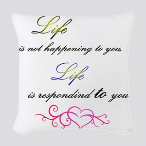 Life is responding to you Woven Throw Pillow