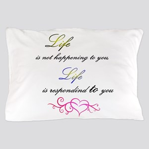 Life is responding to you Pillow Case