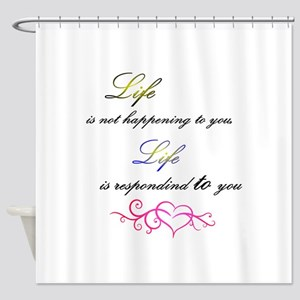 Life is responding to you Shower Curtain