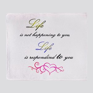Life is responding to you Throw Blanket