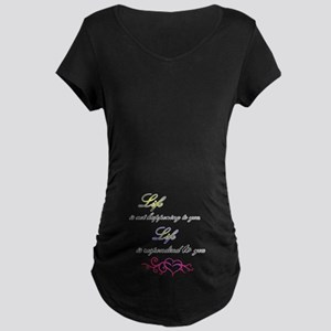 Life Is Responding To You Maternity T-Shirt