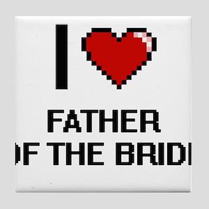 I love Father Of The Bride Tile Coaster