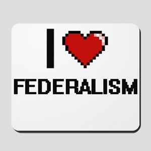 I love Federalism Mousepad