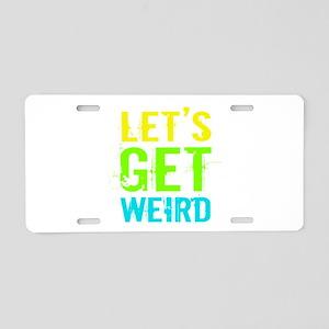 Get Weird Aluminum License Plate