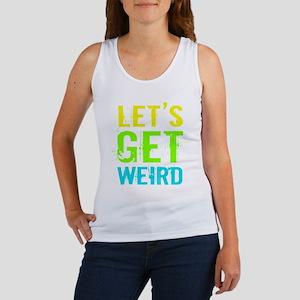 a76e2b7f8b5769 Lets Get Weird Women s Tank Tops - CafePress