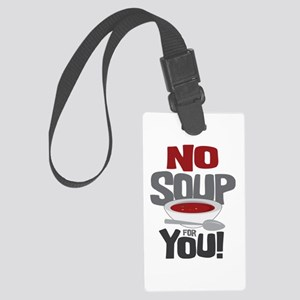 No Soup For You Large Luggage Tag