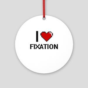 I love Fixation Ornament (Round)