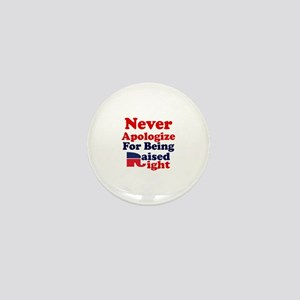 NEVER APOLOGIZE FOR BEING RAISED RIGHT Mini Button