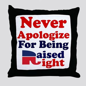 NEVER APOLOGIZE FOR BEING RAISED RIGH Throw Pillow
