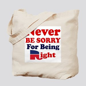 REPUBLICAN - NEVER BE SORRY FOR BEING RIG Tote Bag