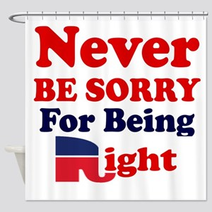REPUBLICAN - NEVER BE SORRY FOR BEI Shower Curtain