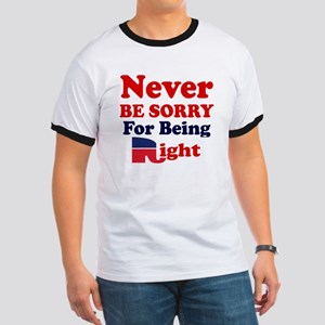 REPUBLICAN - NEVER BE SORRY FOR BEING RIG Ringer T