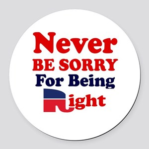 REPUBLICAN - NEVER BE SORRY FOR B Round Car Magnet