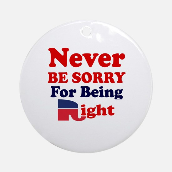 REPUBLICAN - NEVER BE SORRY FOR BEI Round Ornament