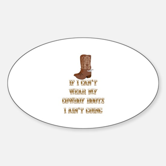 IF I CAN'T WEAR MY COWBOY BOOTS I A Sticker (Oval)