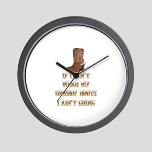 IF I CAN'T WEAR MY COWBOY BOOTS I ANI'T Wall Clock