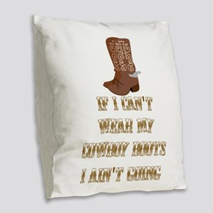IF I CAN'T WEAR MY COWBOY BOOT Burlap Throw Pillow