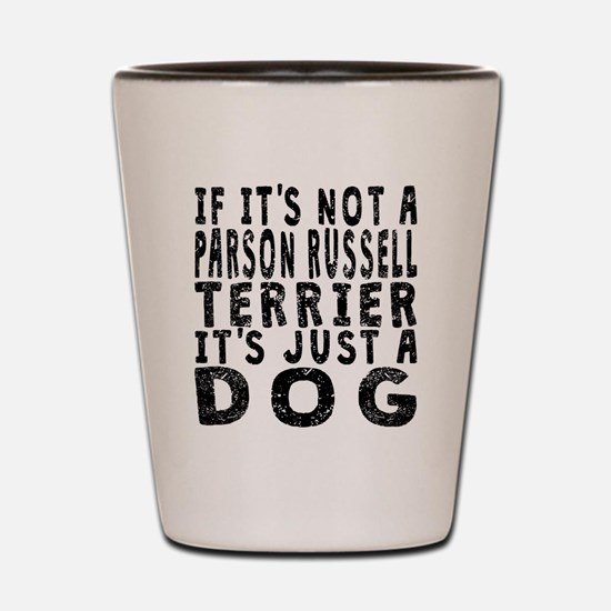 If Its Not A Parson Russell Terrier Shot Glass