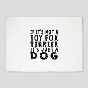 If Its Not A Toy Fox Terrier 5'x7'Area Rug