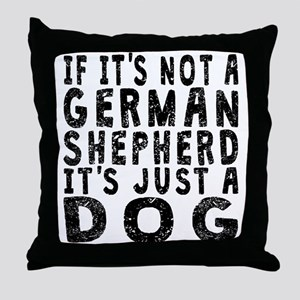 If Its Not A German Shepherd Throw Pillow