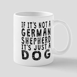 If Its Not A German Shepherd Mugs