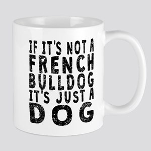 If Its Not A French Bulldog Mugs