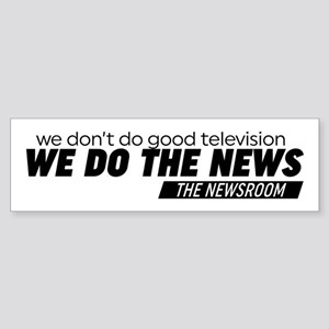 We Do The News The Newsroom Bumper Sticker